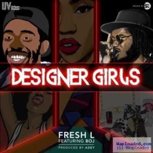 Fresh L - Designer Girls (ft. BOJ)